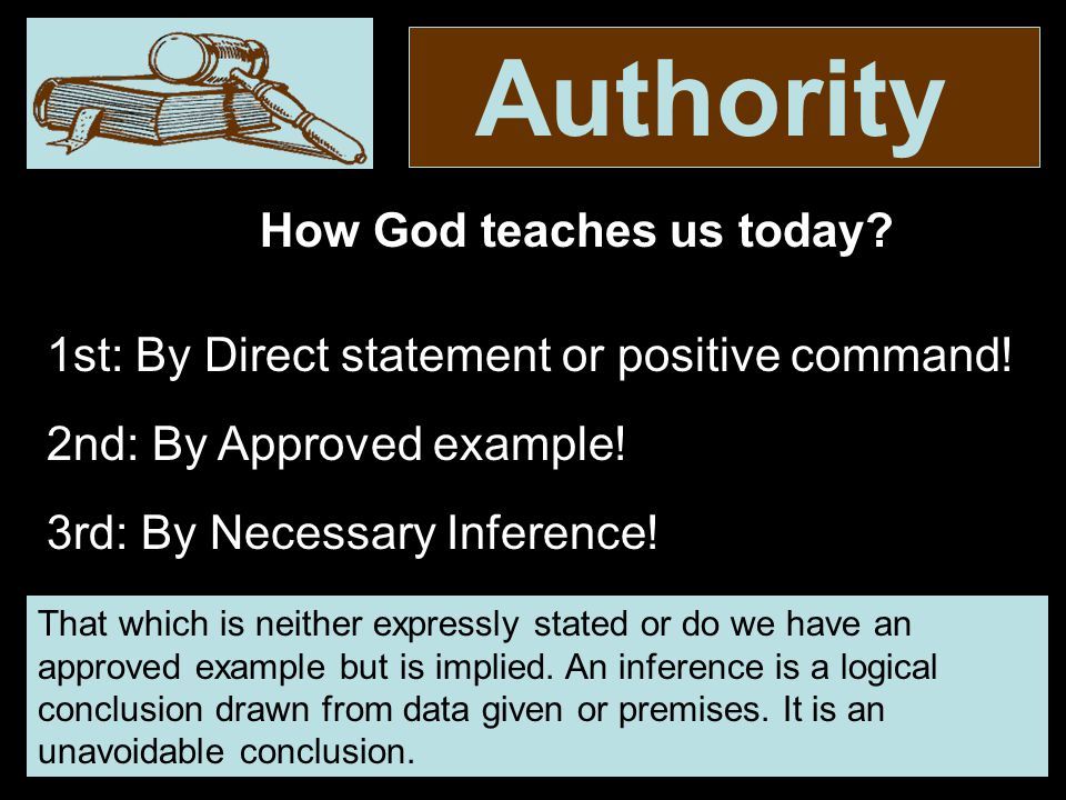 Authority That which is neither expressly stated or do we have an approved example but is implied.