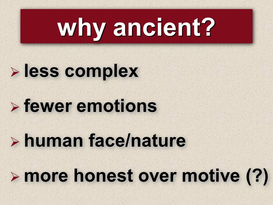 why ancient.