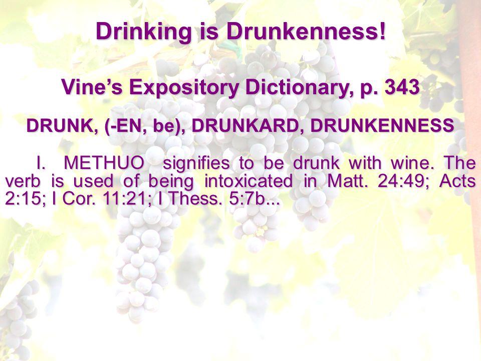 Vine's Expository Dictionary, p. 343 DRUNK, (-EN, be), DRUNKARD, DRUNKENNESS I.