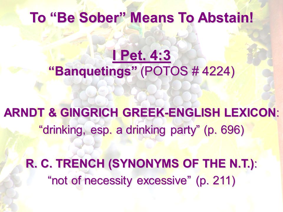 To Be Sober Means To Abstain. ARNDT & GINGRICH GREEK-ENGLISH LEXICON: drinking, esp.