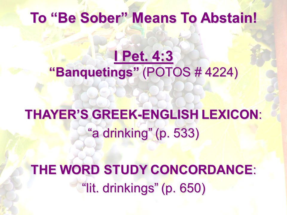 To Be Sober Means To Abstain. THAYER'S GREEK-ENGLISH LEXICON: a drinking (p.