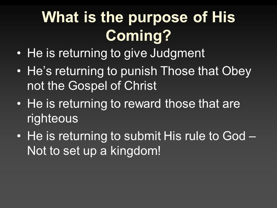 What is the purpose of His Coming.