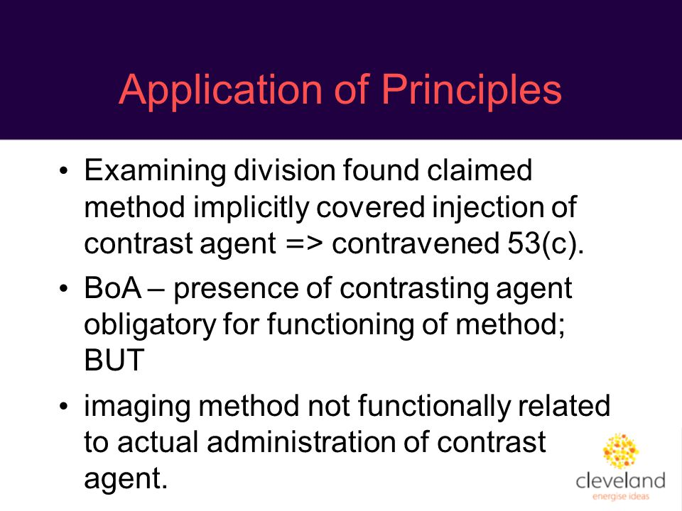 Application of Principles Examining division found claimed method implicitly covered injection of contrast agent = > contravened 53(c). BoA – presence