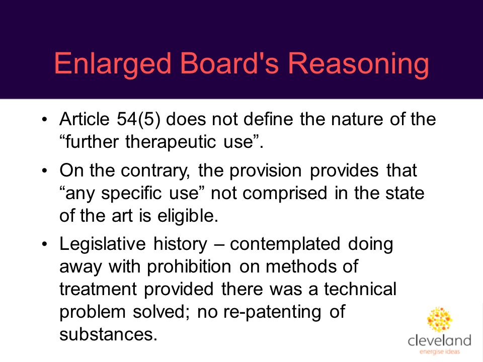 """Enlarged Board's Reasoning Article 54(5) does not define the nature of the """"further therapeutic use"""". On the contrary, the provision provides that """"an"""