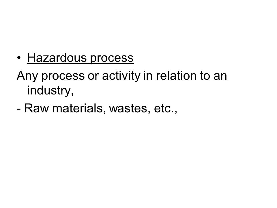 Hazardous process Any process or activity in relation to an industry, - Raw materials, wastes, etc.,