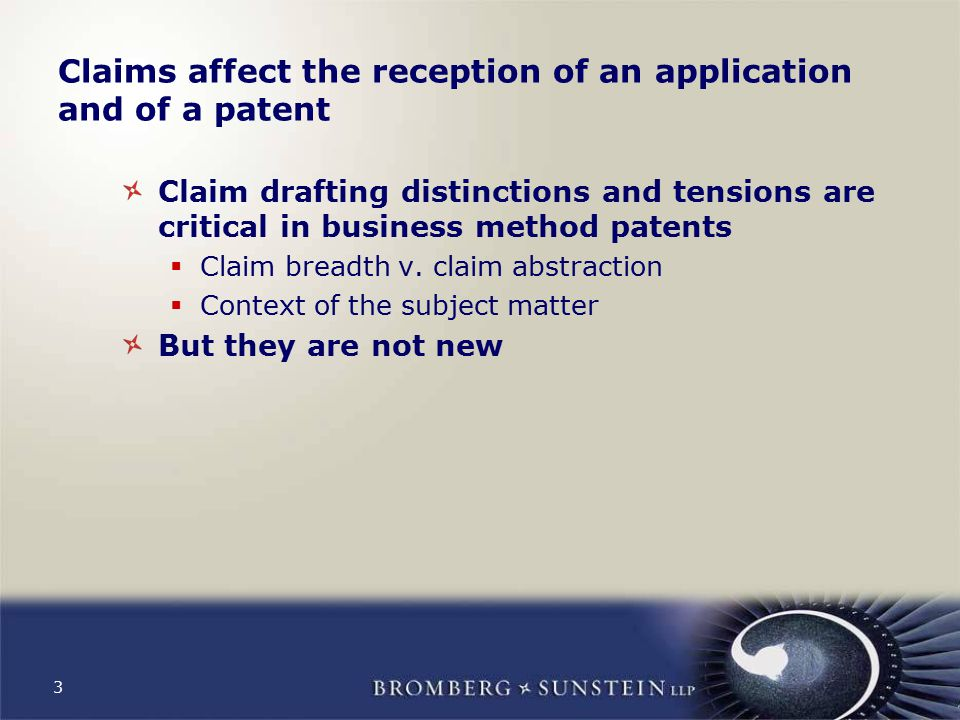 3 Claims affect the reception of an application and of a patent Claim drafting distinctions and tensions are critical in business method patents  Claim breadth v.