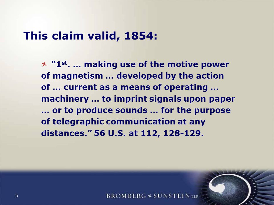"5 This claim valid, 1854: ""1 st. … making use of the motive power of magnetism … developed by the action of … current as a means of operating … machin"