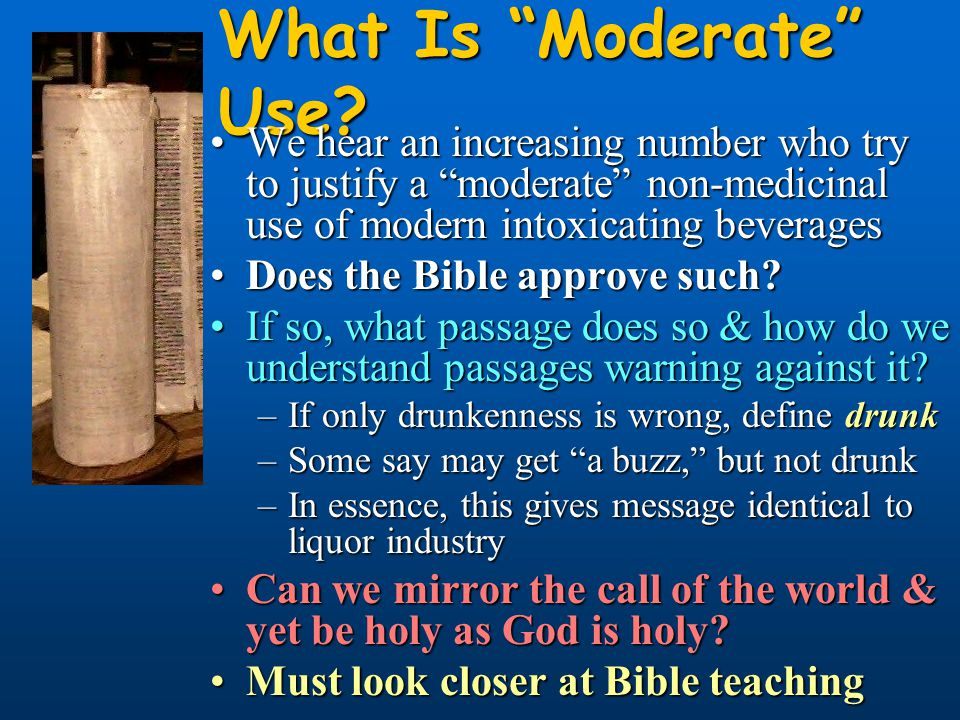 "What Is ""Moderate"" Use? We hear an increasing number who try to justify a ""moderate"" non-medicinal use of modern intoxicating beveragesWe hear an incr"