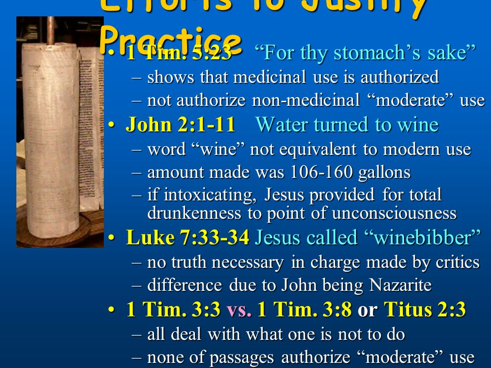 Efforts to Justify Practice 1 Tim. 5:23 For thy stomach's sake 1 Tim.