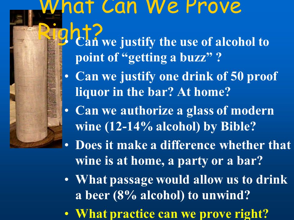What Can We Prove Right. Can we justify the use of alcohol to point of getting a buzz .