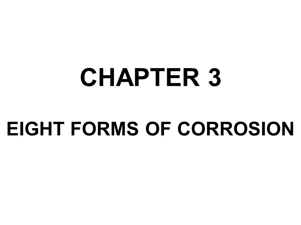 CHAPTER 3 EIGHT FORMS OF CORROSION