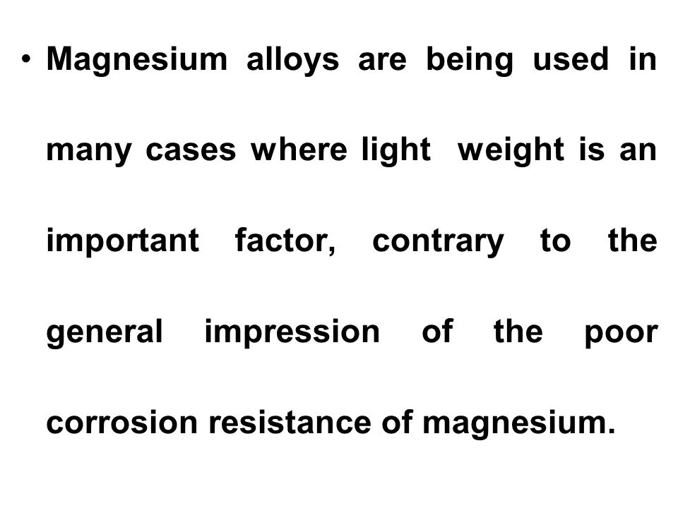 Magnesium alloys are being used in many cases where light weight is an important factor, contrary to the general impression of the poor corrosion resi