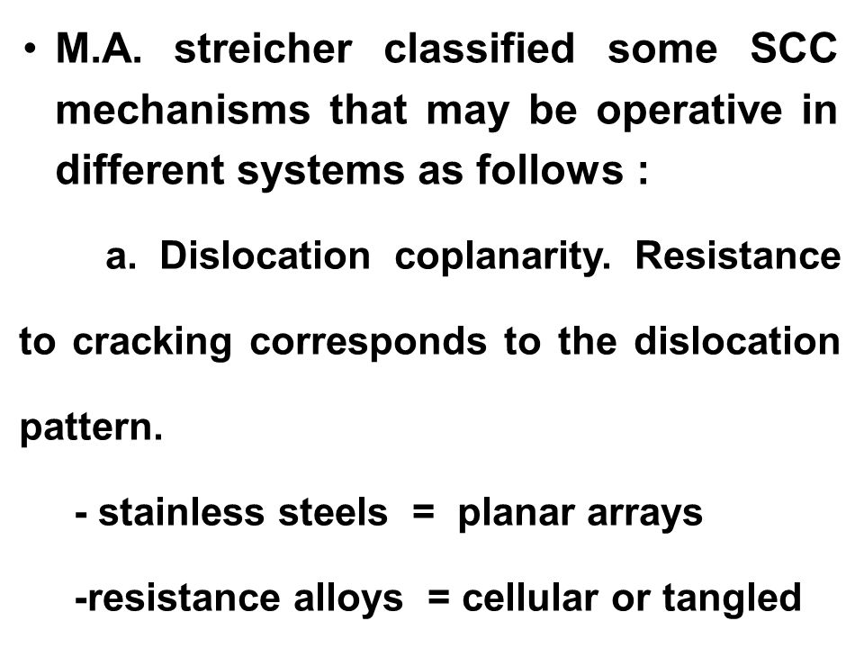 M.A. streicher classified some SCC mechanisms that may be operative in different systems as follows : a. Dislocation coplanarity. Resistance to cracki