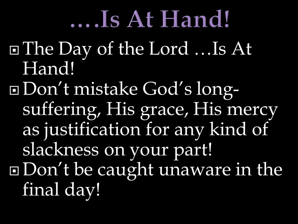  The Day of the Lord …Is At Hand.