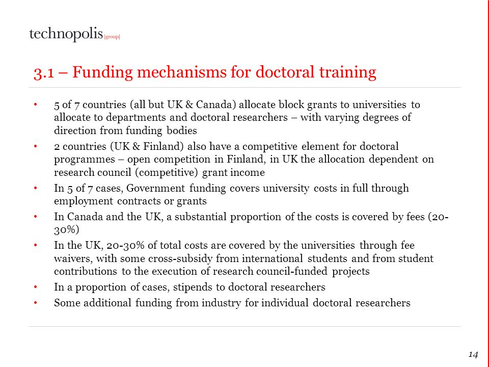 14 3.1 – Funding mechanisms for doctoral training 5 of 7 countries (all but UK & Canada) allocate block grants to universities to allocate to departme