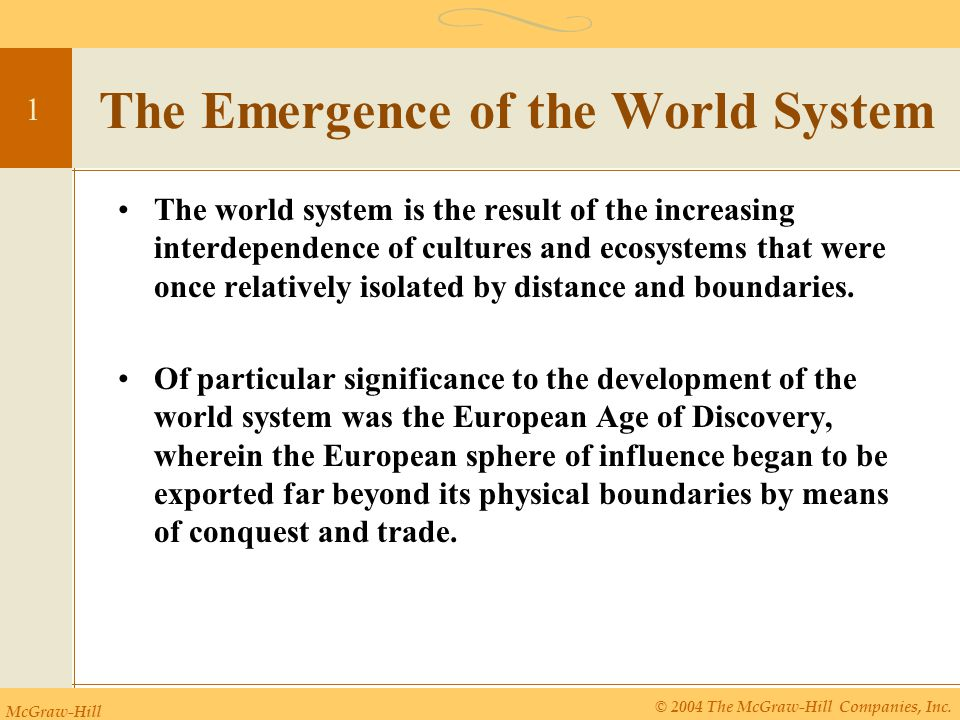 McGraw-Hill © 2004 The McGraw-Hill Companies, Inc. 1 The Emergence of the World System The world system is the result of the increasing interdependenc