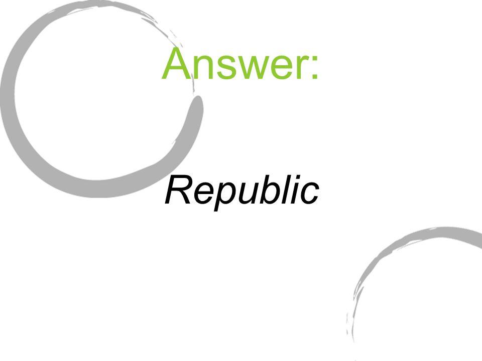 Answer: Republic