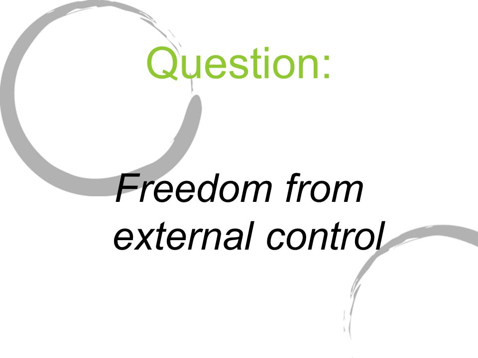 Question: Freedom from external control