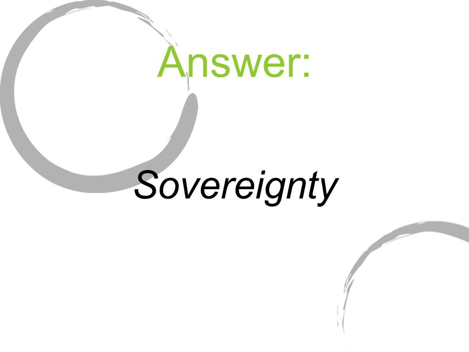 Answer: Sovereignty