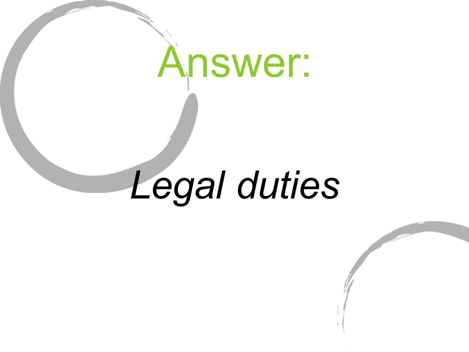 Answer: Legal duties