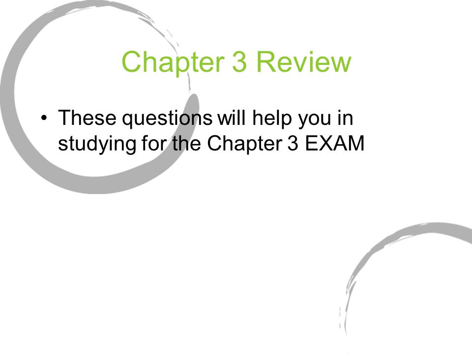 Chapter 3 Review These questions will help you in studying for the Chapter 3 EXAM