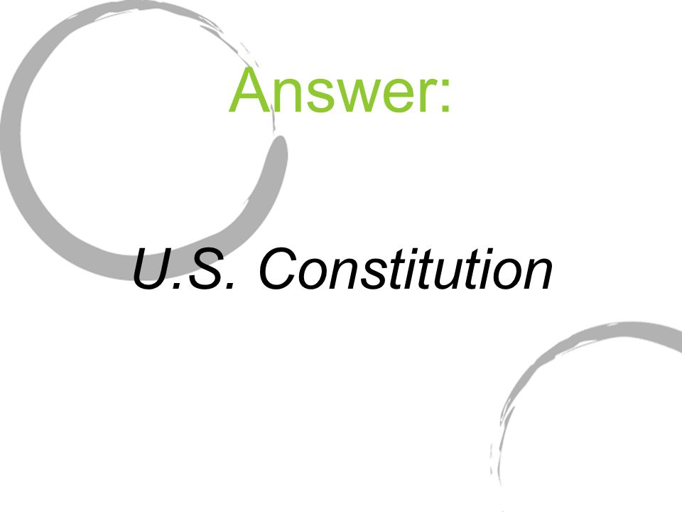 Answer: U.S. Constitution