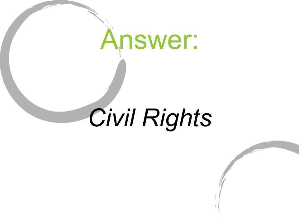 Answer: Civil Rights