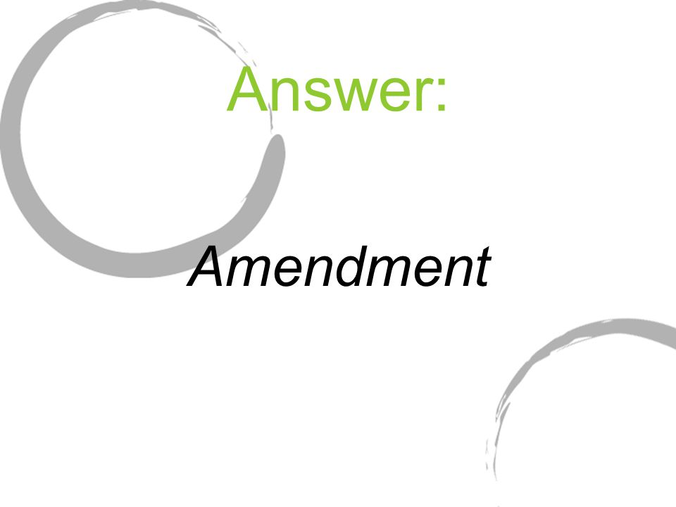 Answer: Amendment