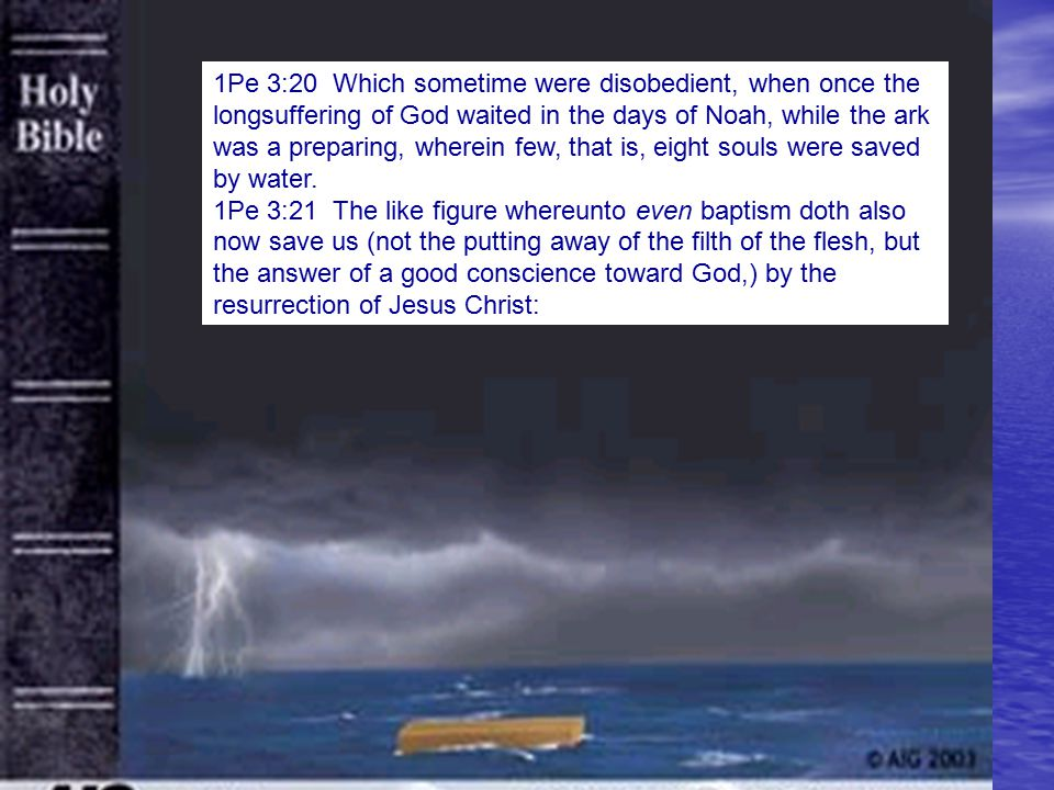 1Pe 3:20 Which sometime were disobedient, when once the longsuffering of God waited in the days of Noah, while the ark was a preparing, wherein few, that is, eight souls were saved by water.
