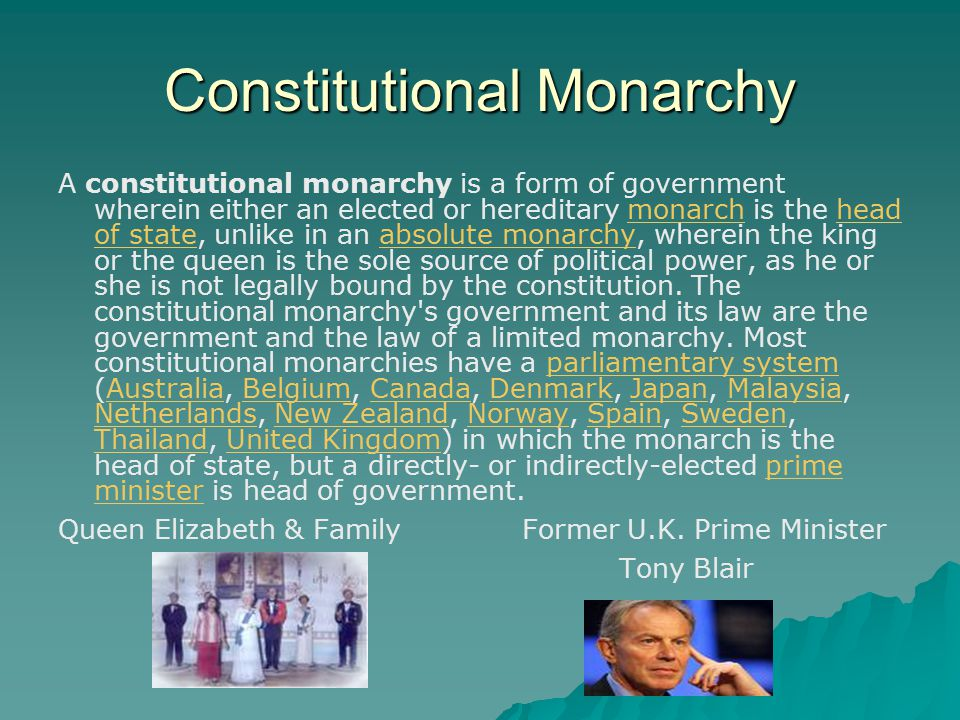 Constitutional Monarchy A constitutional monarchy is a form of government wherein either an elected or hereditary monarch is the head of state, unlike in an absolute monarchy, wherein the king or the queen is the sole source of political power, as he or she is not legally bound by the constitution.