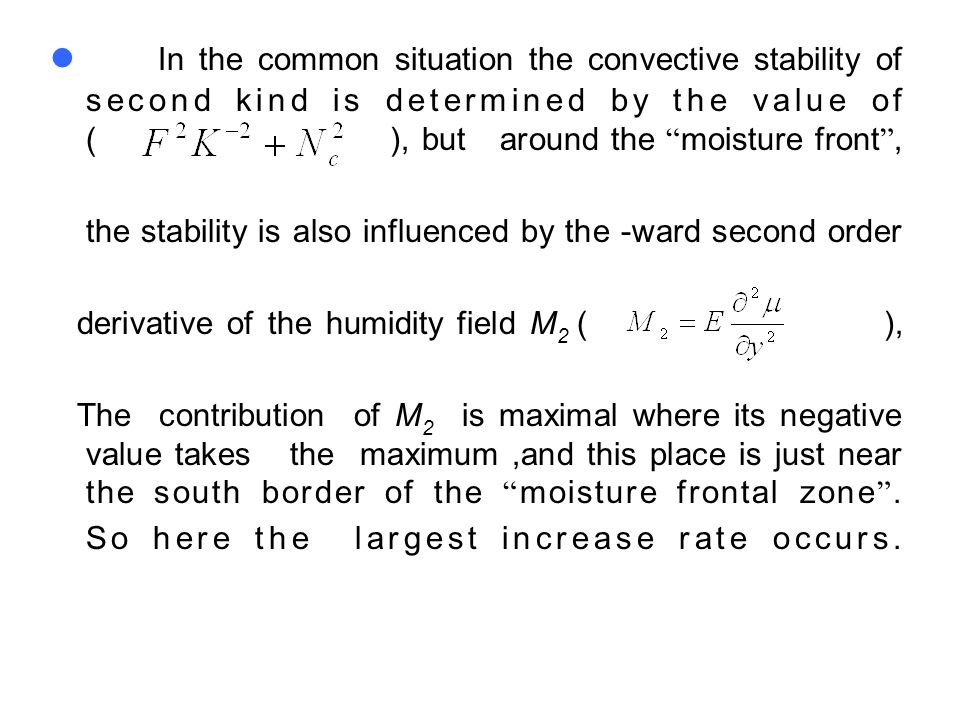 "In the common situation the convective stability of second kind is determined by the value of ( ), but around the "" moisture front "", the stability is"