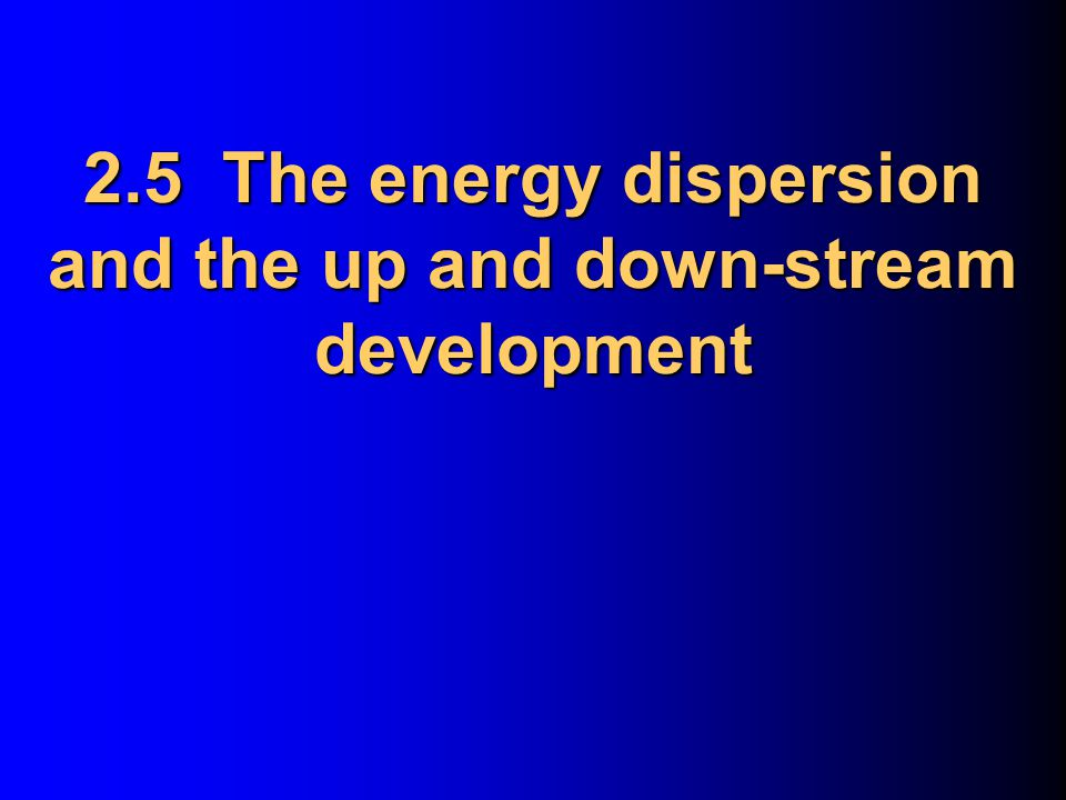 2.5 The energy dispersion and the up and down-stream development