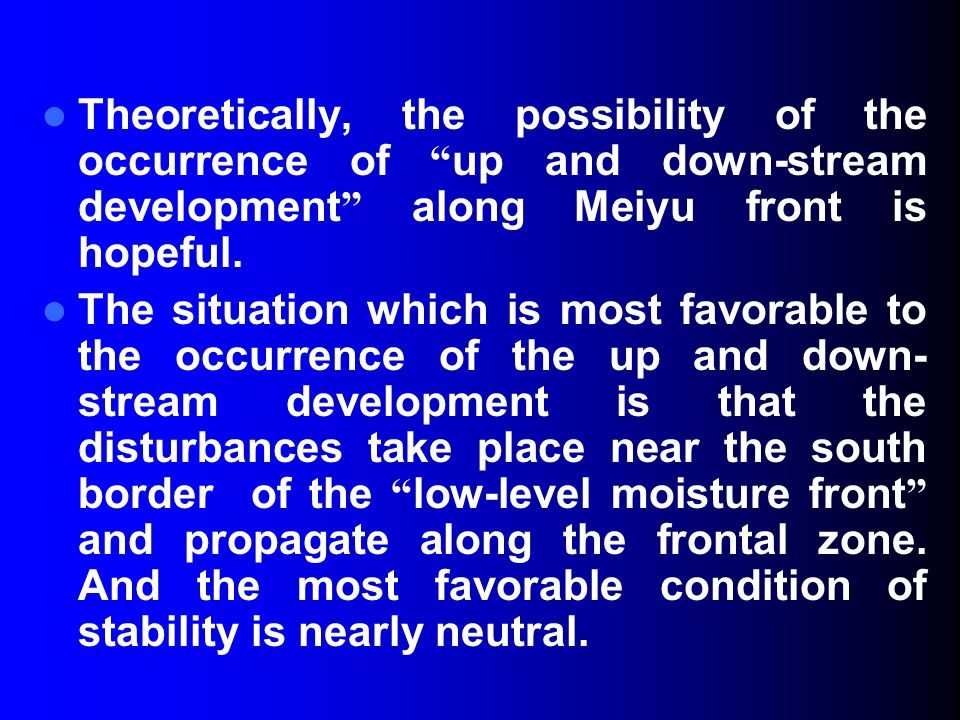 "Theoretically, the possibility of the occurrence of "" up and down-stream development "" along Meiyu front is hopeful. The situation which is most favor"