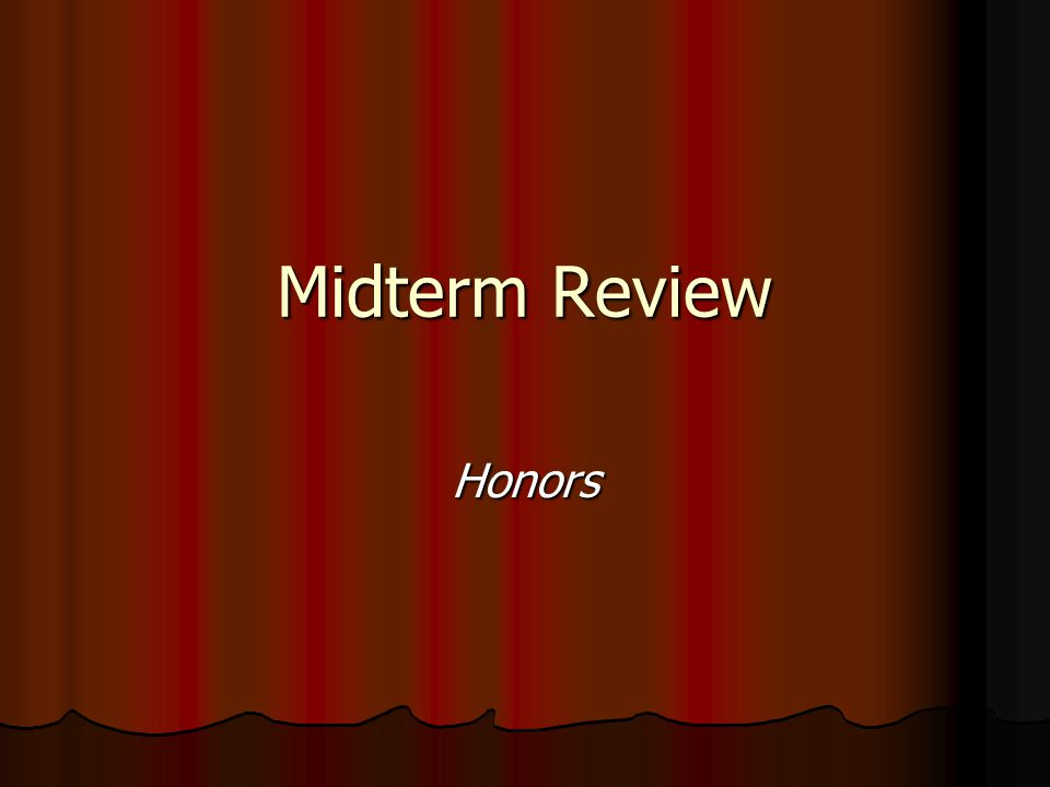 Midterm Review Honors