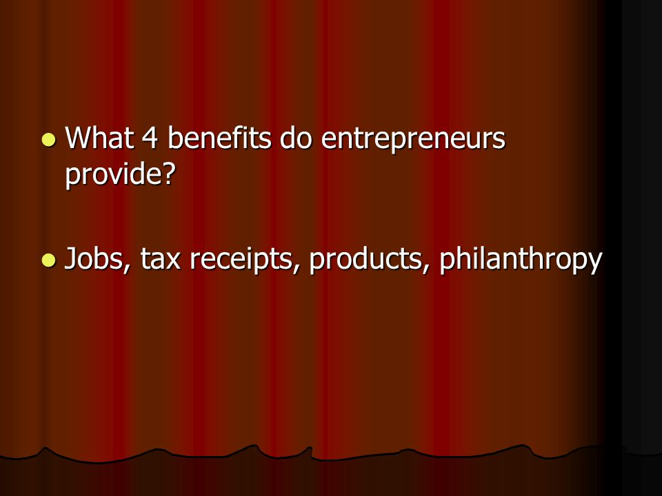 What 4 benefits do entrepreneurs provide. What 4 benefits do entrepreneurs provide.