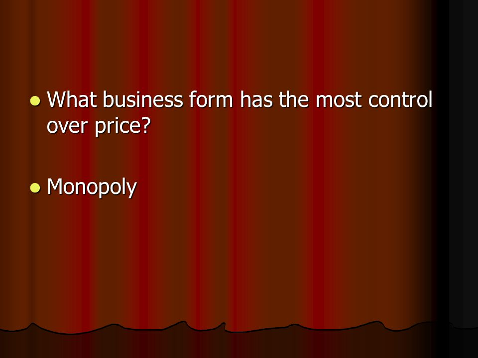 What business form has the most control over price.