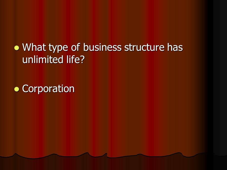 What type of business structure has unlimited life.