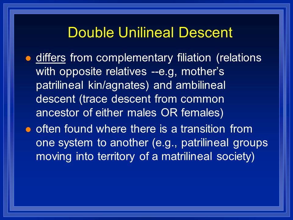 Double Unilineal Descent differs from complementary filiation (relations with opposite relatives --e.g, mother's patrilineal kin/agnates) and ambiline