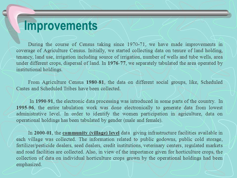 Improvements During the course of Census taking since 1970-71, we have made improvements in coverage of Agriculture Census.