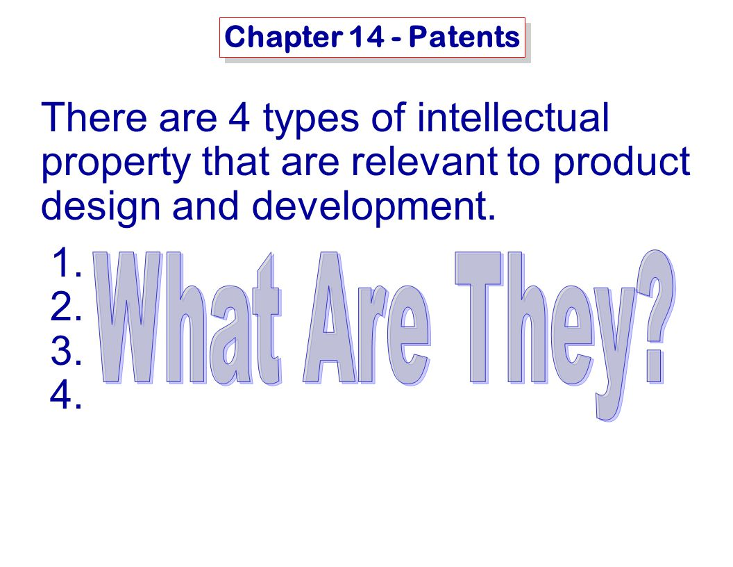 MSE-415: B. Hawrylo Chapter 14 - Patents There are 4 types of intellectual property that are relevant to product design and development. 1. 2. 3. 4.