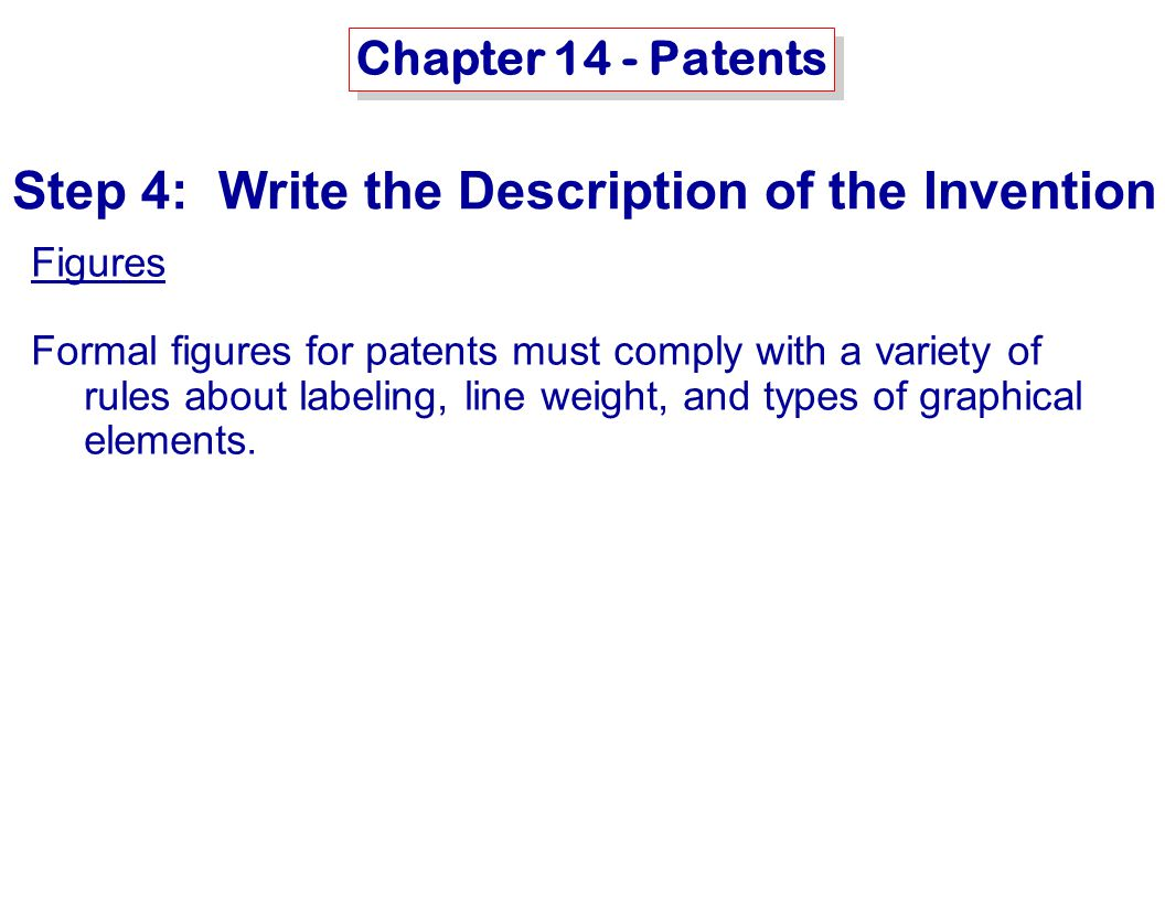 MSE-415: B. Hawrylo Chapter 14 - Patents Figures Formal figures for patents must comply with a variety of rules about labeling, line weight, and types