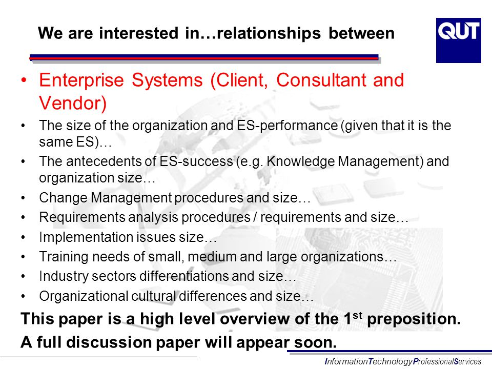 InformationTechnologyP rofessional S ervices We are interested in…relationships between Enterprise Systems (Client, Consultant and Vendor) The size of