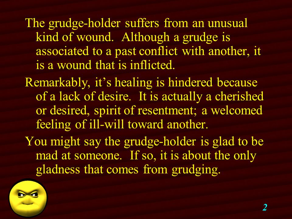 2 The grudge-holder suffers from an unusual kind of wound.