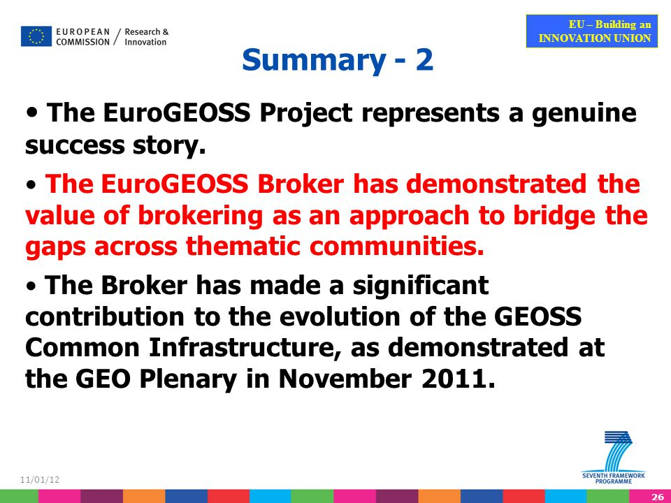 26 EU – Building an INNOVATION UNION 11/01/12 Summary - 2 The EuroGEOSS Project represents a genuine success story.