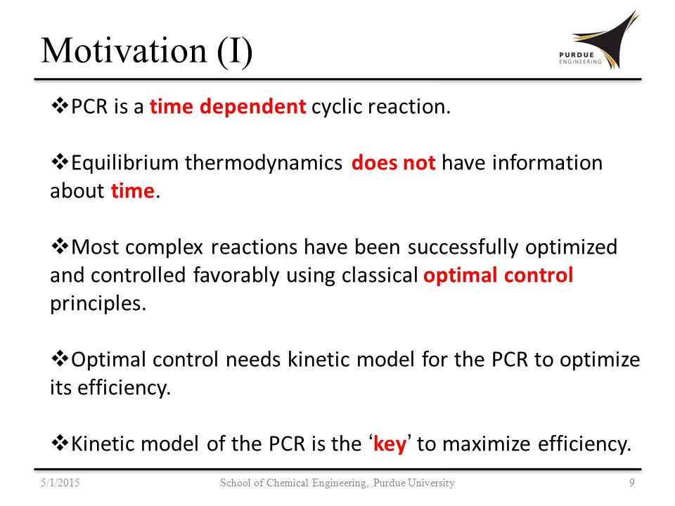 5/1/201510 School of Chemical Engineering, Purdue University Previous Work  Very few kinetics models available for PCR.