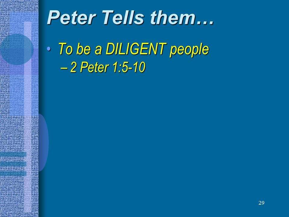 29 Peter Tells them… To be a DILIGENT people To be a DILIGENT people – 2 Peter 1:5-10