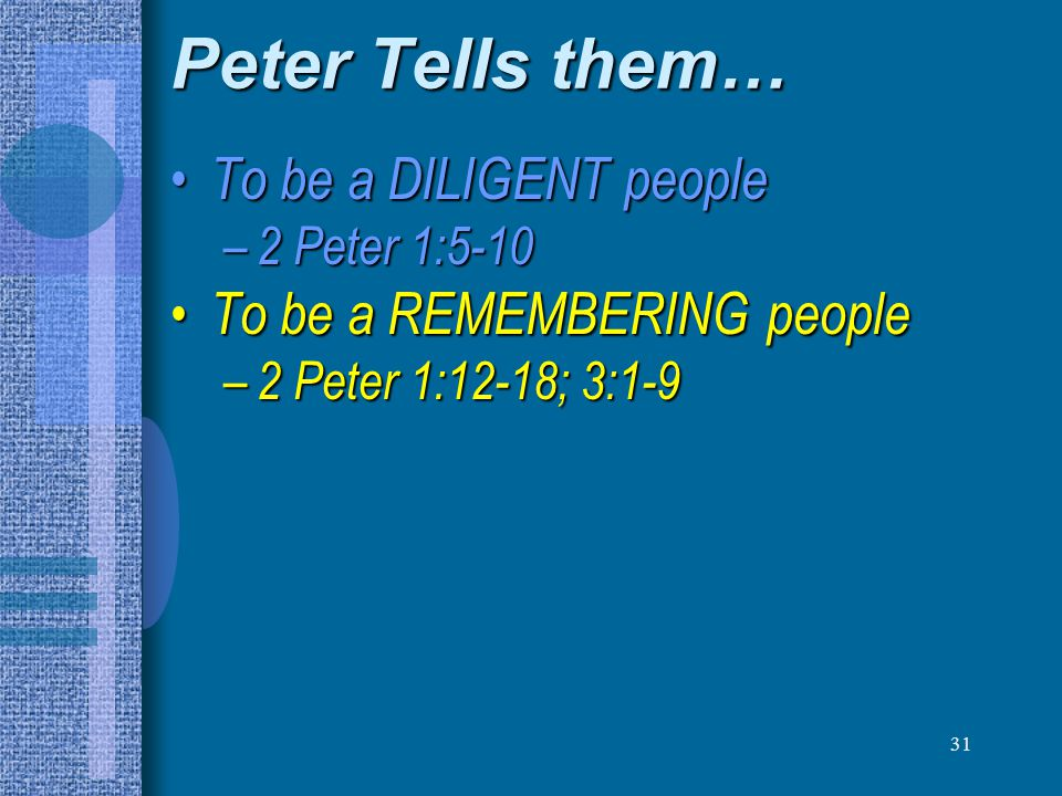 31 Peter Tells them… To be a DILIGENT people To be a DILIGENT people – 2 Peter 1:5-10 To be a REMEMBERING people To be a REMEMBERING people – 2 Peter