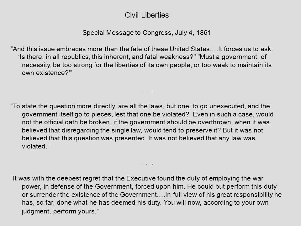 Civil Liberties Abraham Lincoln to Erastus Corning, June 12, 1863 Yet, thoroughly imbued with a reverence for the guaranteed rights of individuals, I was slow to adopt the strong measures, which by degrees I have been forced to regard as being within the exceptions of the constitution, and as indispensable to the public Safety.