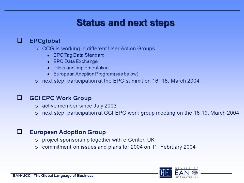 EANUCC - The Global Language of Business q GCI EPC Work Group m active member since July 2003 m next step: participation at GCI EPC work group meeting on the 18-19.