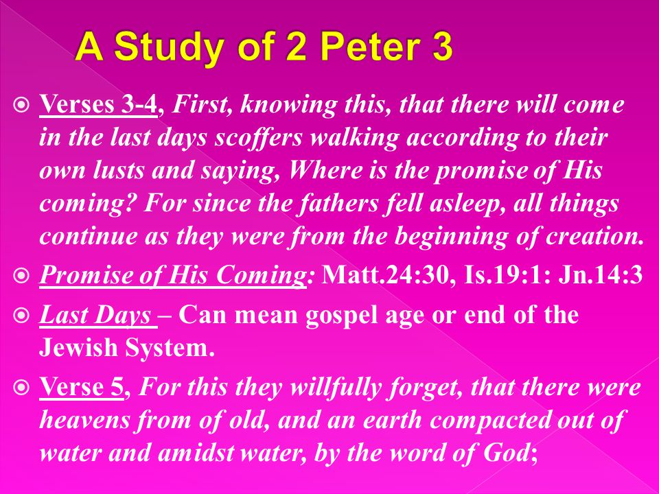  Verses 6, by which means the world that then was, being overflowed with water, perished:  Verse 7, but the heavens that now are, and the earth, by the same word have been stored up for fire, being reserved against the day of judgment and destruction of ungodly men.
